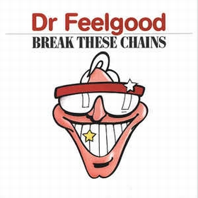 DR.FEELGOOD - Break These Chains